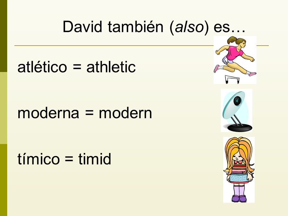 David también (also) es… atlético = athletic moderna = modern tímico = timid