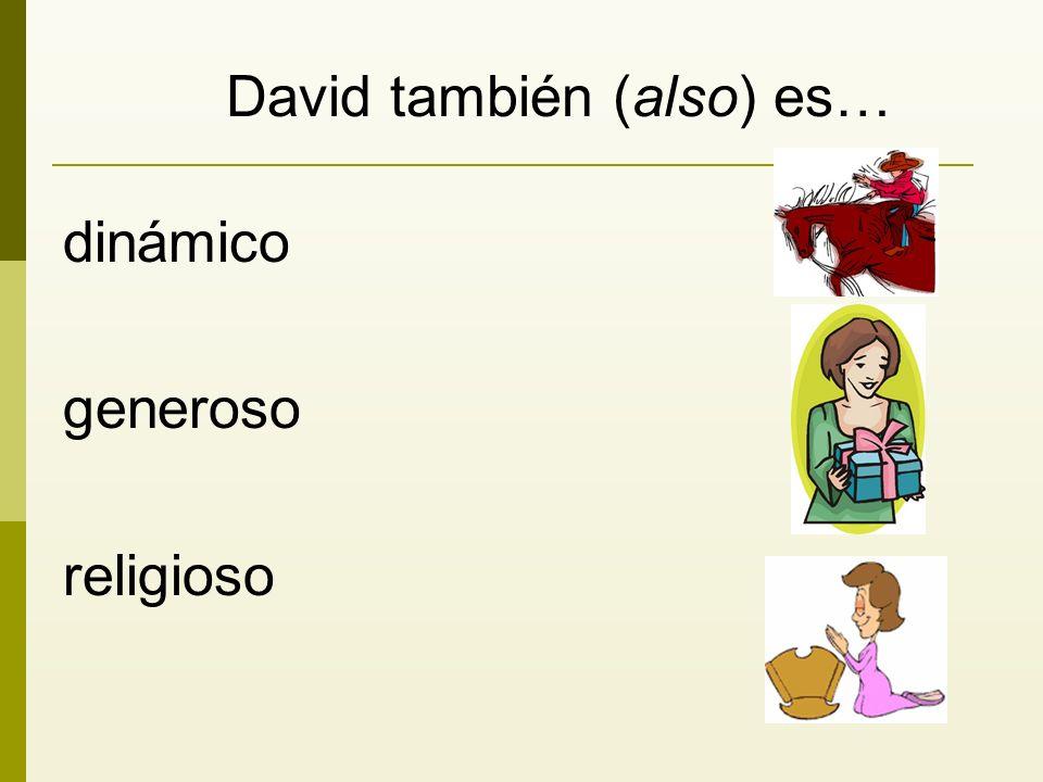 David también (also) es… dinámico generoso religioso