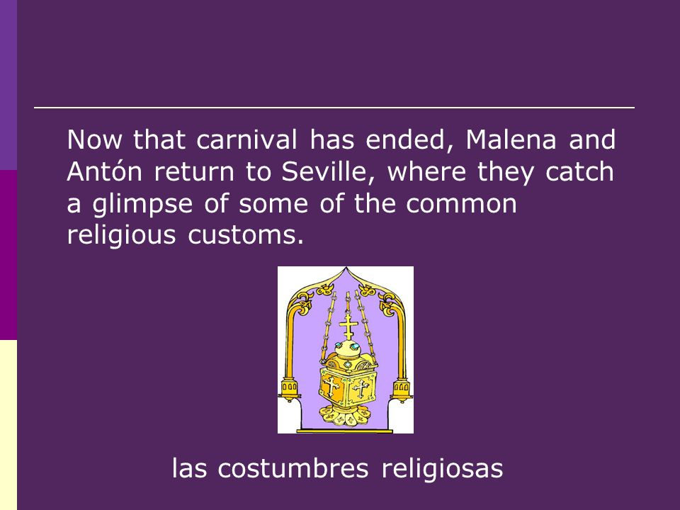 Now that carnival has ended, Malena and Antón return to Seville, where they catch a glimpse of some of the common religious customs.