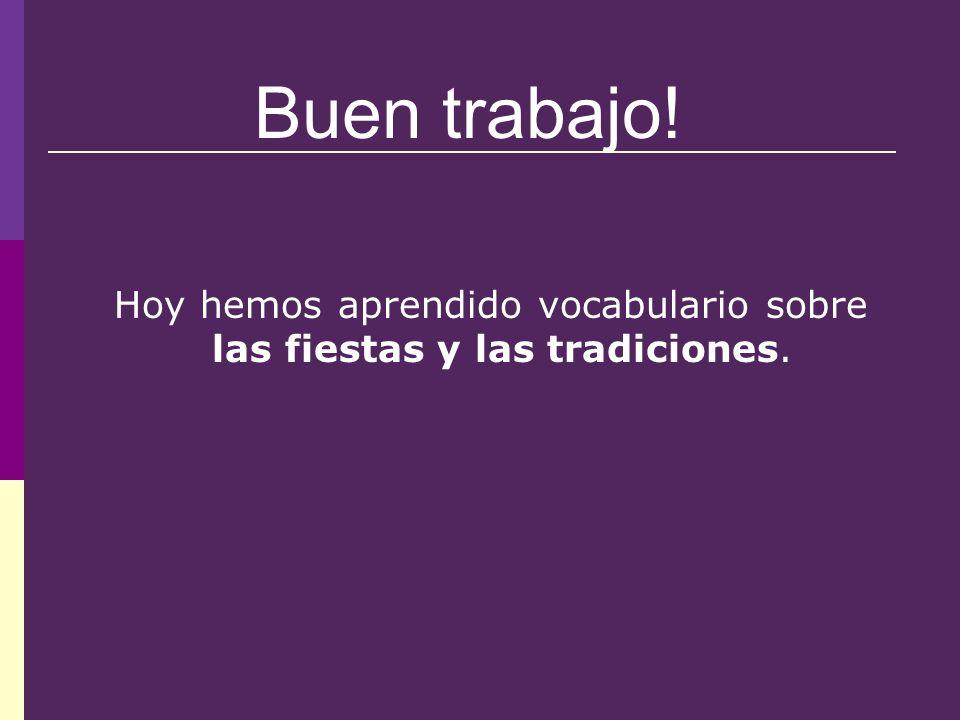 Hoy hemos aprendido vocabulario sobre las fiestas y las tradiciones. Buen trabajo!