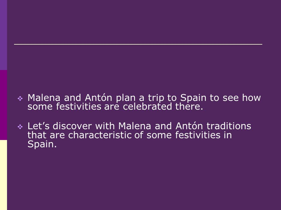 Malena and Antón plan a trip to Spain to see how some festivities are celebrated there.