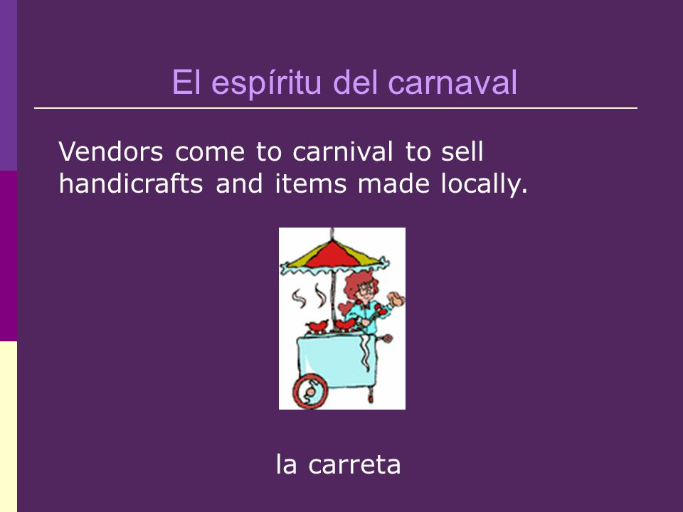 la carreta Vendors come to carnival to sell handicrafts and items made locally.