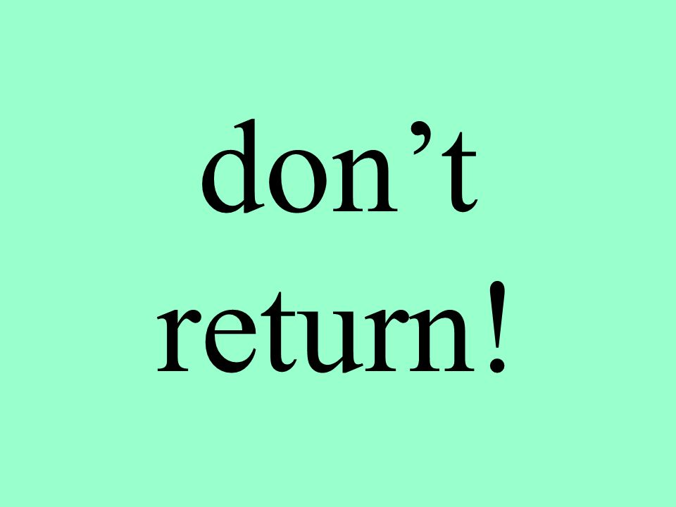dont return!