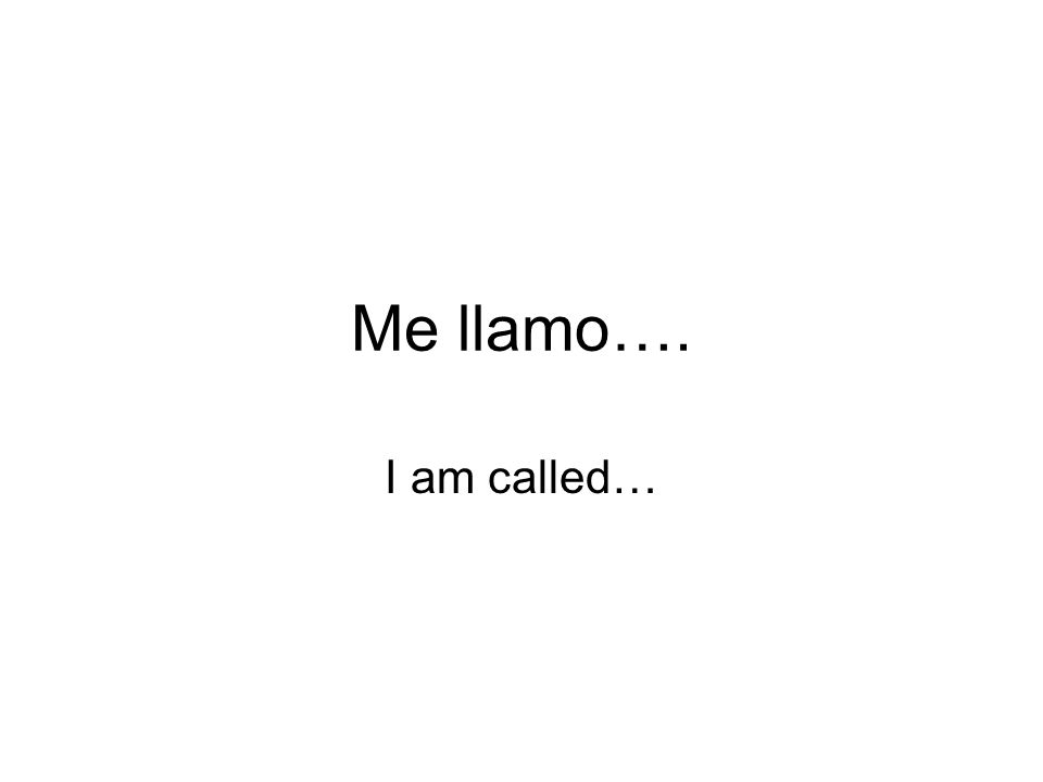 Me llamo…. I am called…
