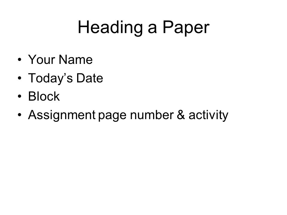 Heading a Paper Your Name Todays Date Block Assignment page number & activity
