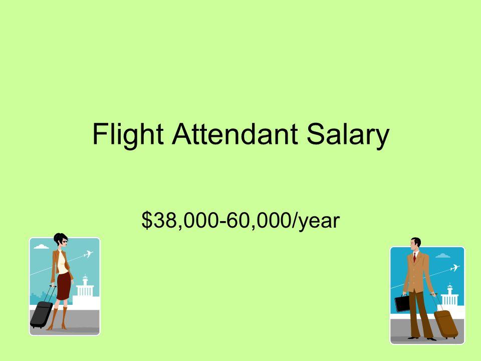 Flight Attendant Salary $38,000-60,000/year