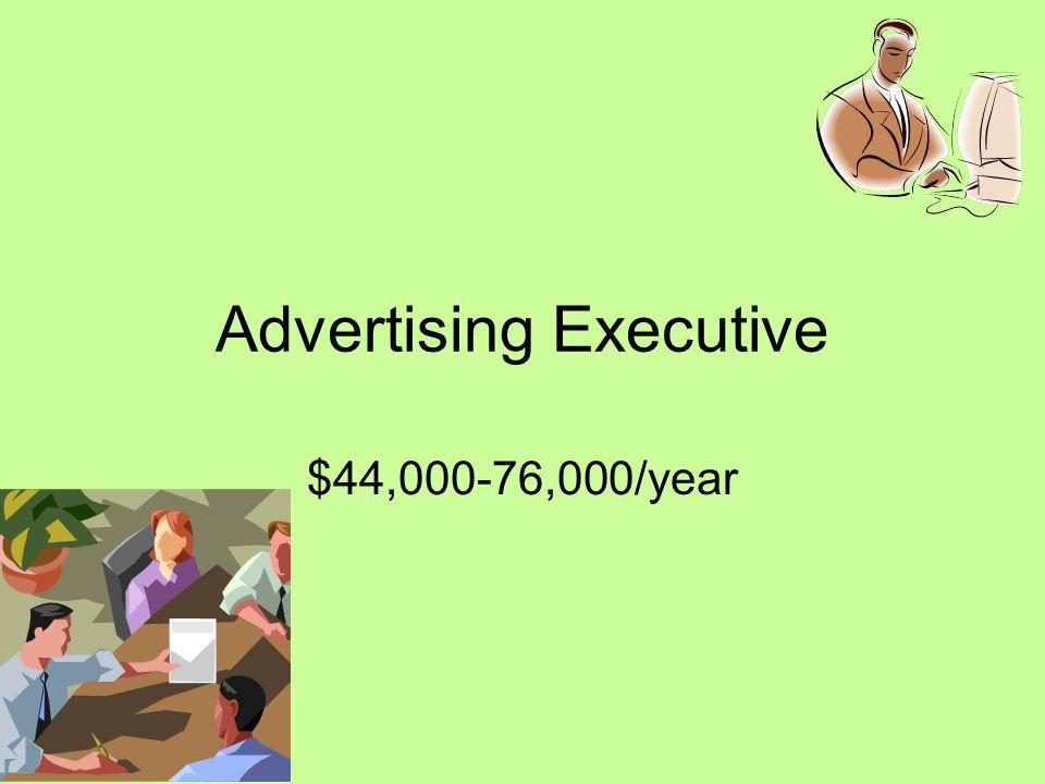 Advertising Executive $44,000-76,000/year