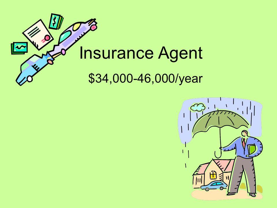 Insurance Agent $34,000-46,000/year