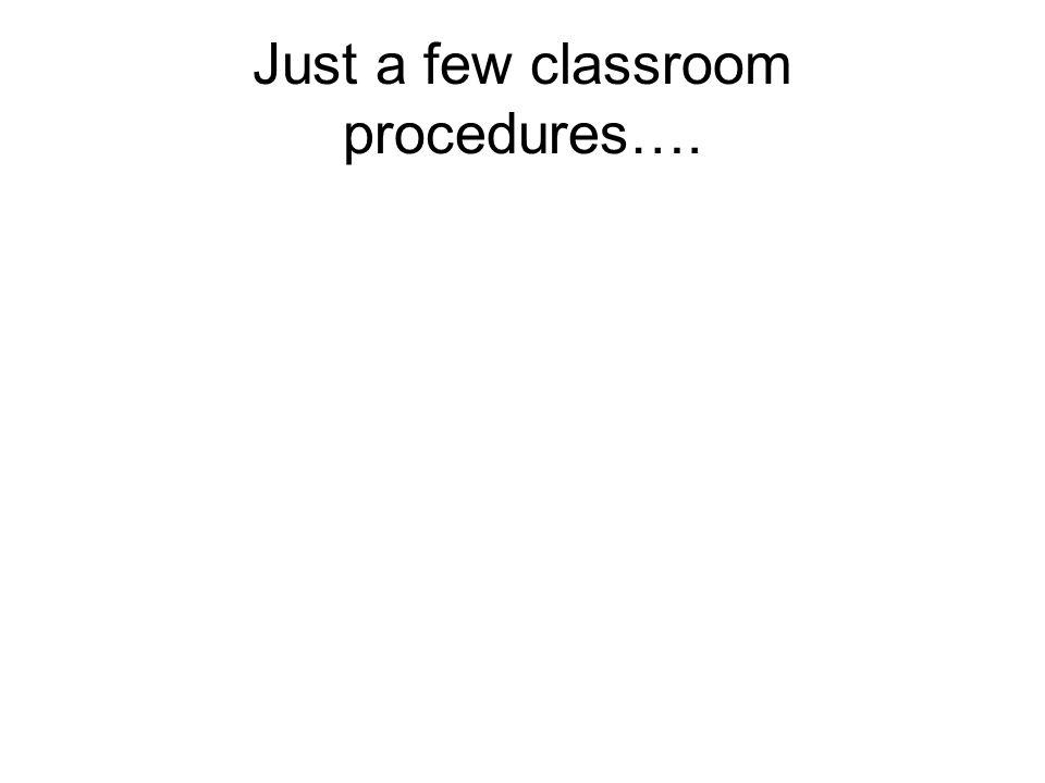 Just a few classroom procedures….