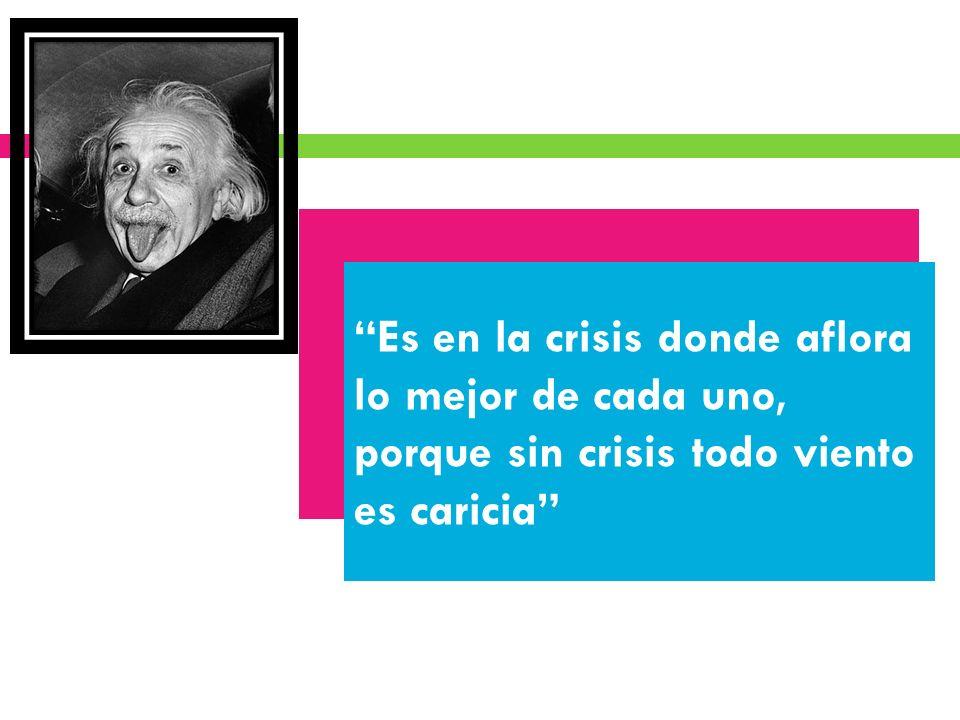 Es en la crisis donde aflora lo mejor de cada uno, porque sin crisis todo viento es caricia