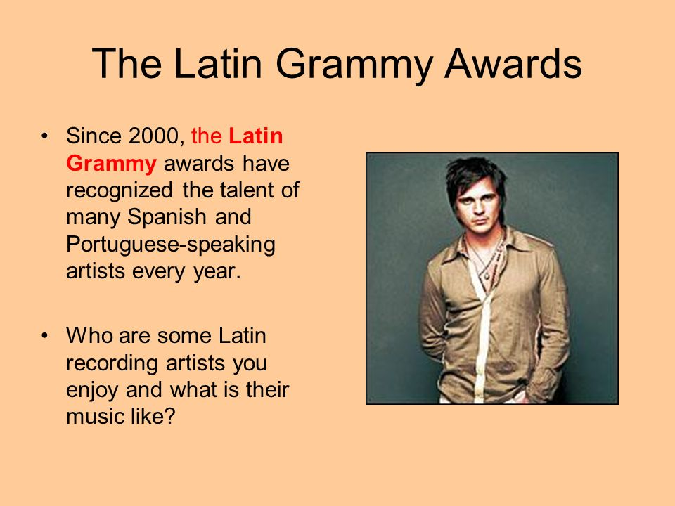 The Latin Grammy Awards Since 2000, the Latin Grammy awards have recognized the talent of many Spanish and Portuguese-speaking artists every year. Who