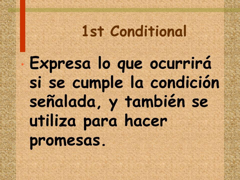 1st Conditional Expresa lo que ocurrirá si se cumple la condición señalada, y también se utiliza para hacer promesas.