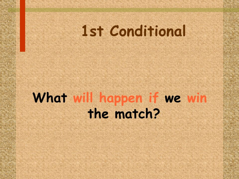 1st Conditional What will happen if we win the match?