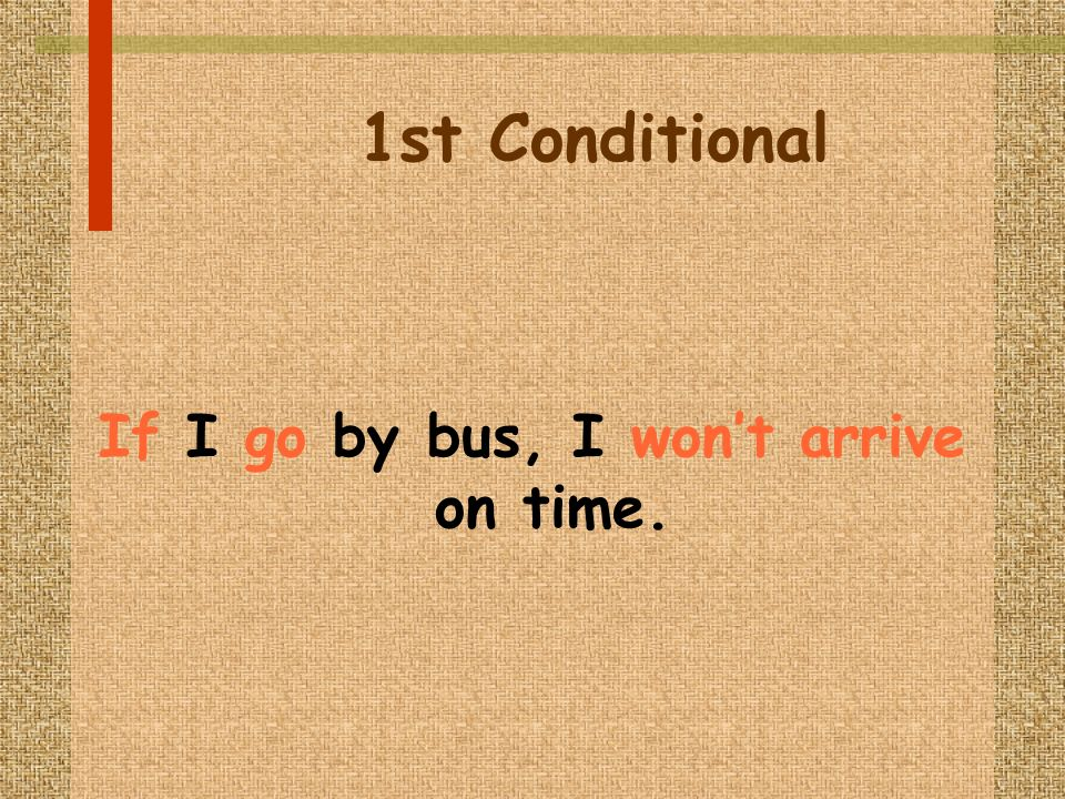 1st Conditional If I go by bus, I wont arrive on time.
