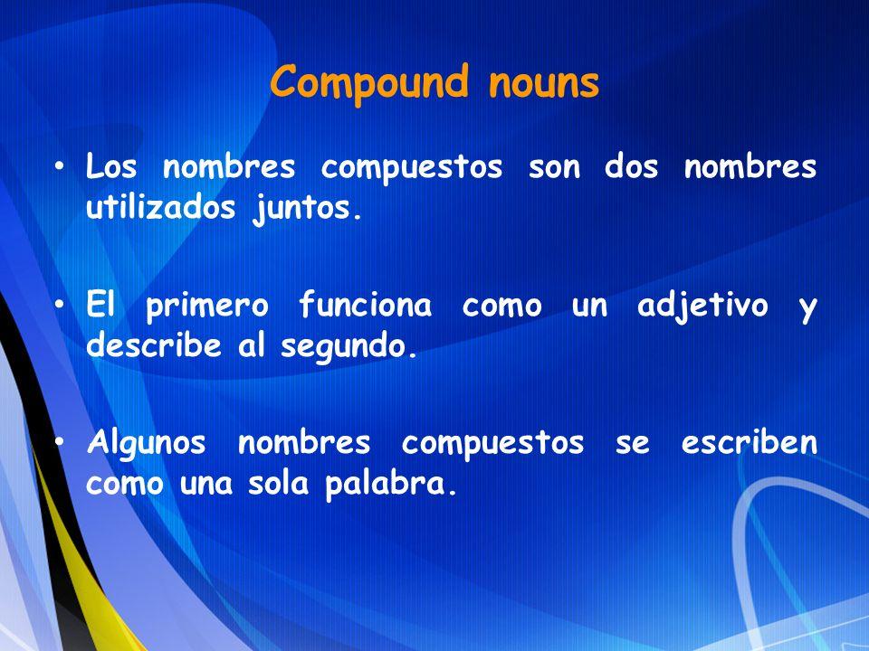 Los nombres compuestos son dos nombres utilizados juntos. El primero funciona como un adjetivo y describe al segundo. Algunos nombres compuestos se es