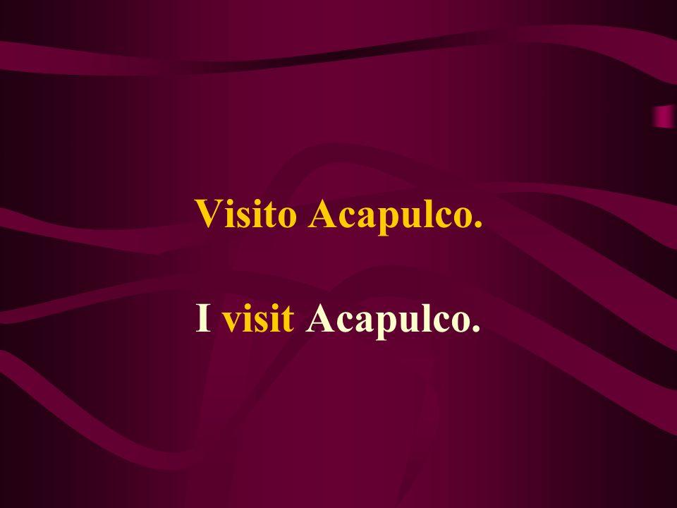 Visito Acapulco. I visit Acapulco.