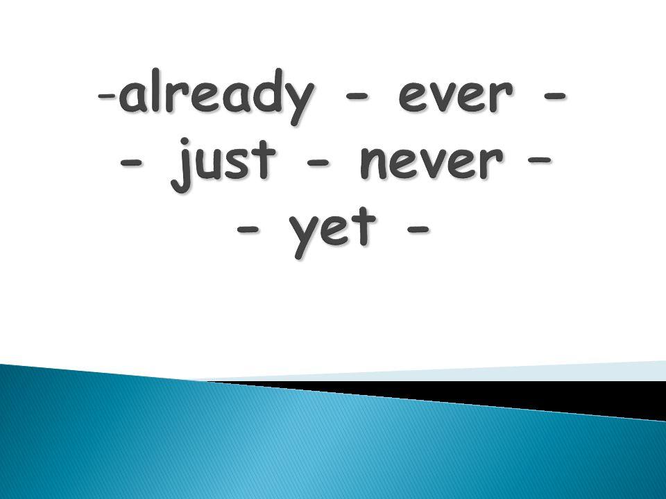 already - ever -just - never - yet Yet va al final de la oración.