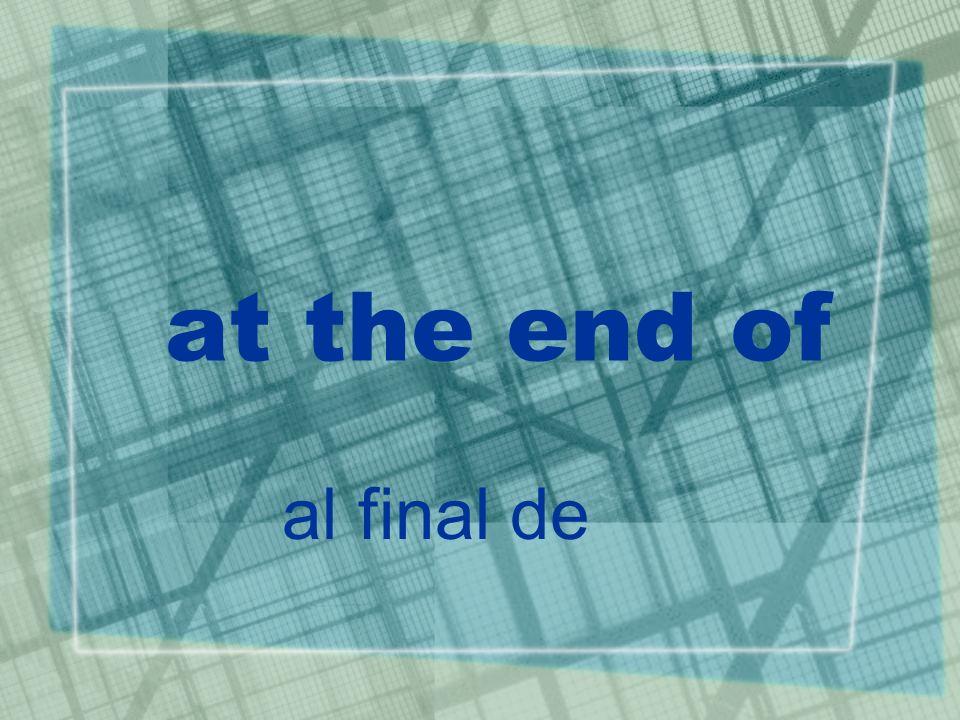 at the end of al final de