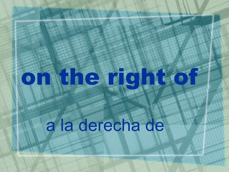 on the right of a la derecha de