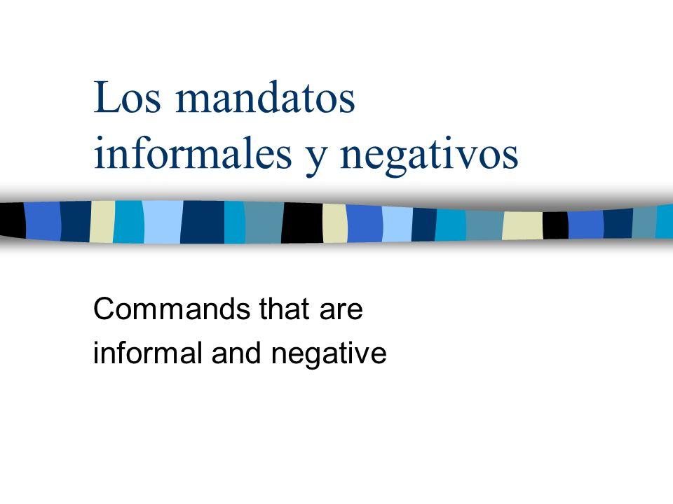 Los mandatos informales y negativos Commands that are informal and negative