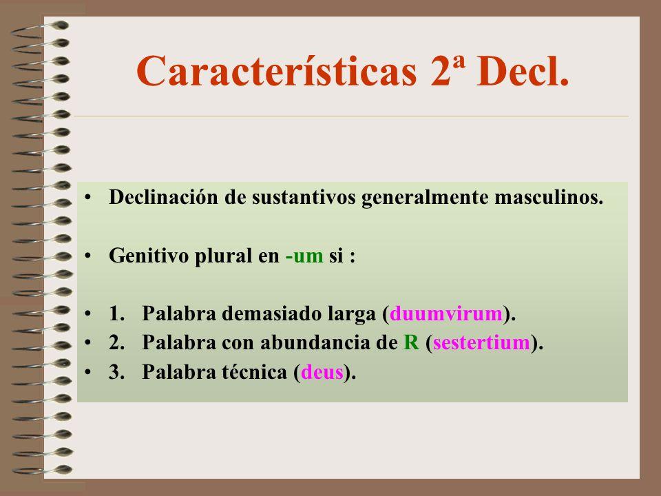 Características 2ª Decl. Declinación de sustantivos generalmente masculinos.