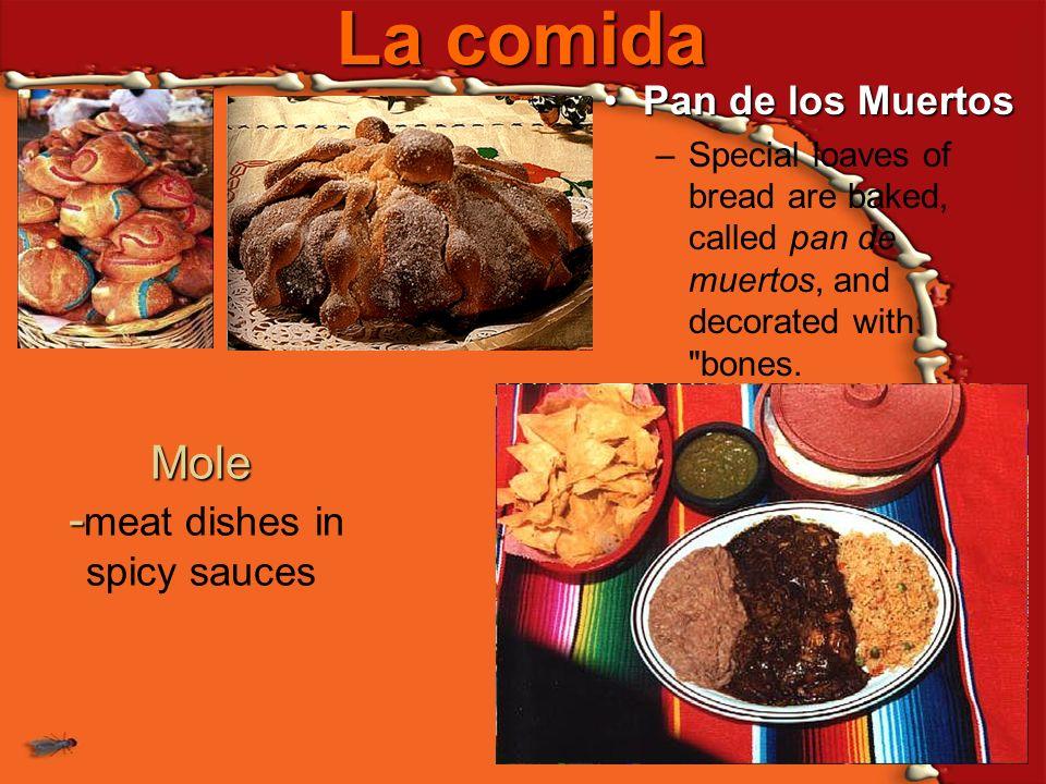 La comida Pan de los MuertosPan de los Muertos –Special loaves of bread are baked, called pan de muertos, and decorated with