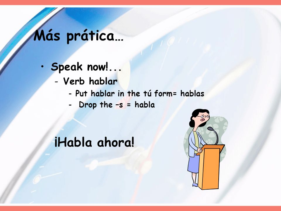 Drink water!...-Verb beber -Put beber in the tú form= bebes - Drop the –s = bebe ¡Bebe agua.