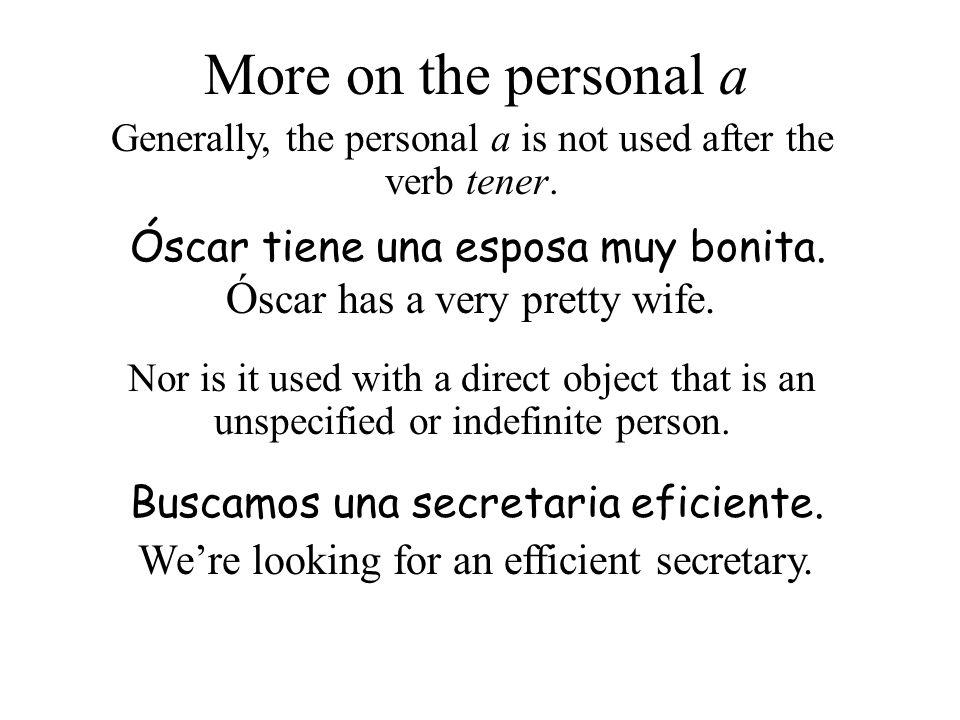 Ó scar has a very pretty wife. Óscar tiene una esposa muy bonita. Were looking for an efficient secretary. Buscamos una secretaria eficiente. More on