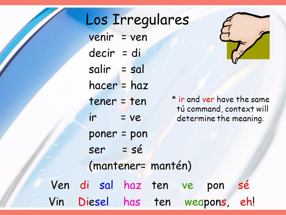 Los Irregulares venir = ven decir = di salir = sal hacer = haz tener = ten ir = ve poner = pon ser = sé (mantener= mantén) Ven di sal haz ten ve pon s