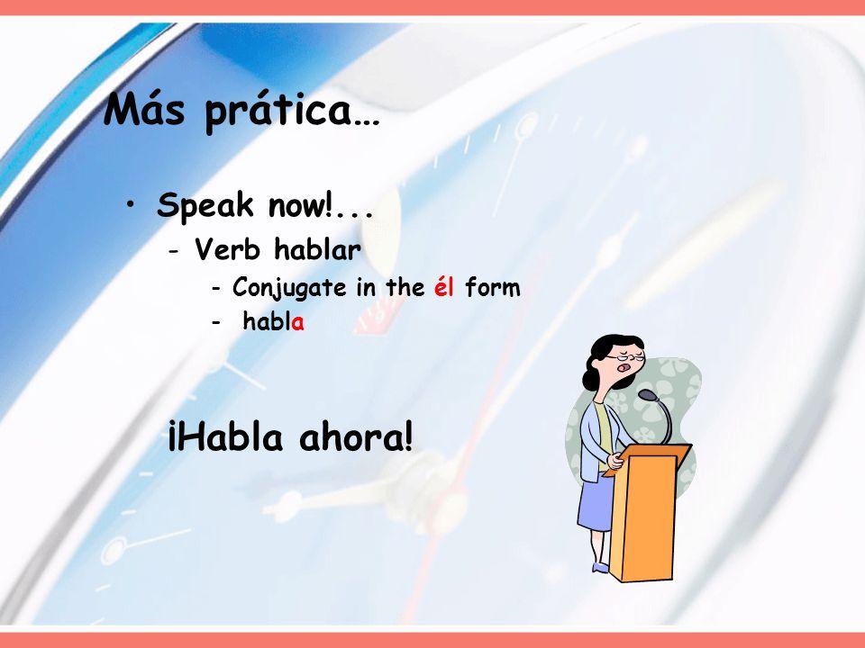 Speak now!... -Verb hablar -Conjugate in the él form - habla ¡Habla ahora! Más prática…