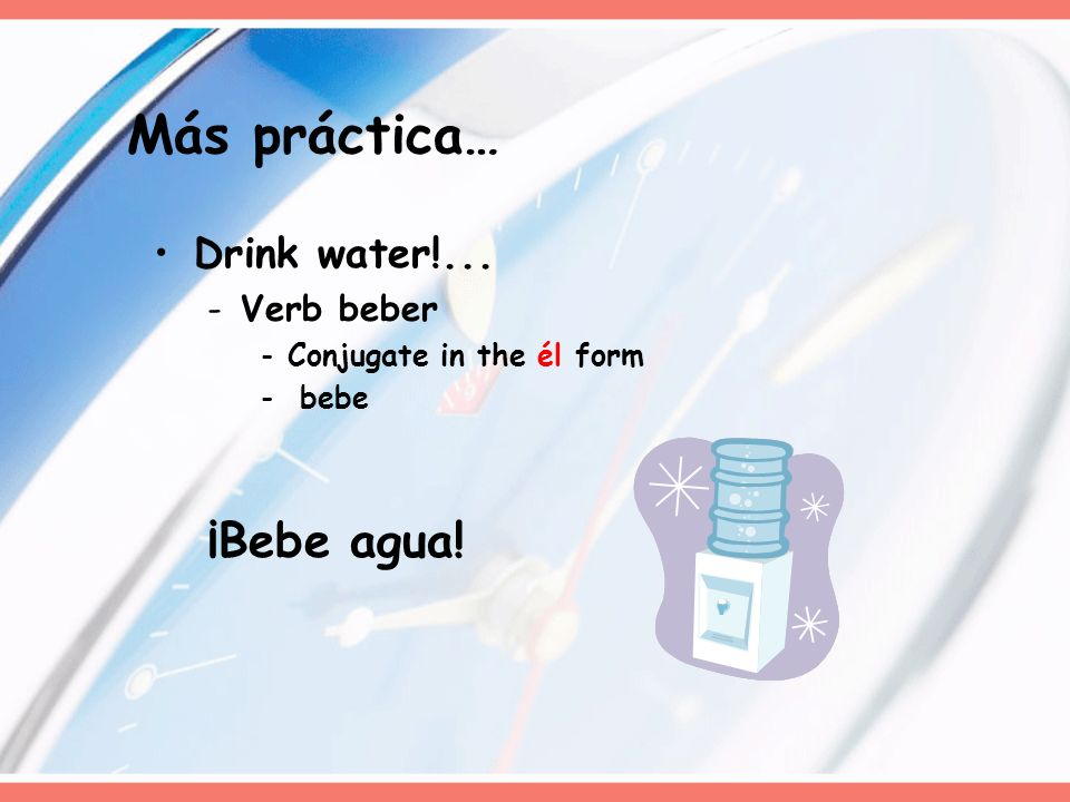 Drink water!... -Verb beber -Conjugate in the él form - bebe ¡Bebe agua! Más práctica…