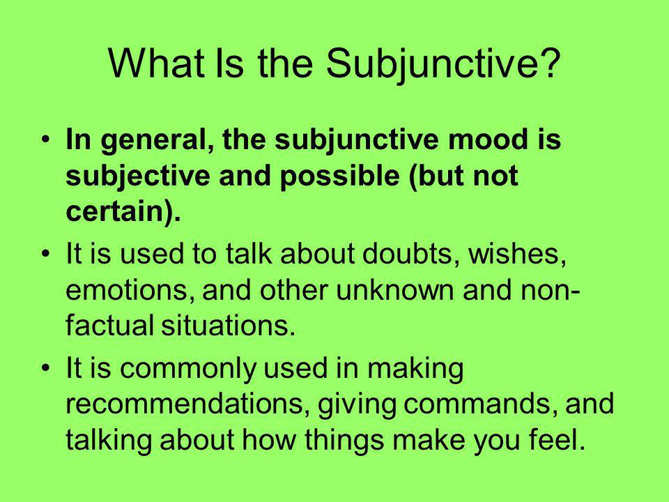Expressions that Trigger the Subjunctive: Wish, want, want you to Emotion Impersonal expression Recommendation Doubt, denial, disbelief, dont know Ojalá