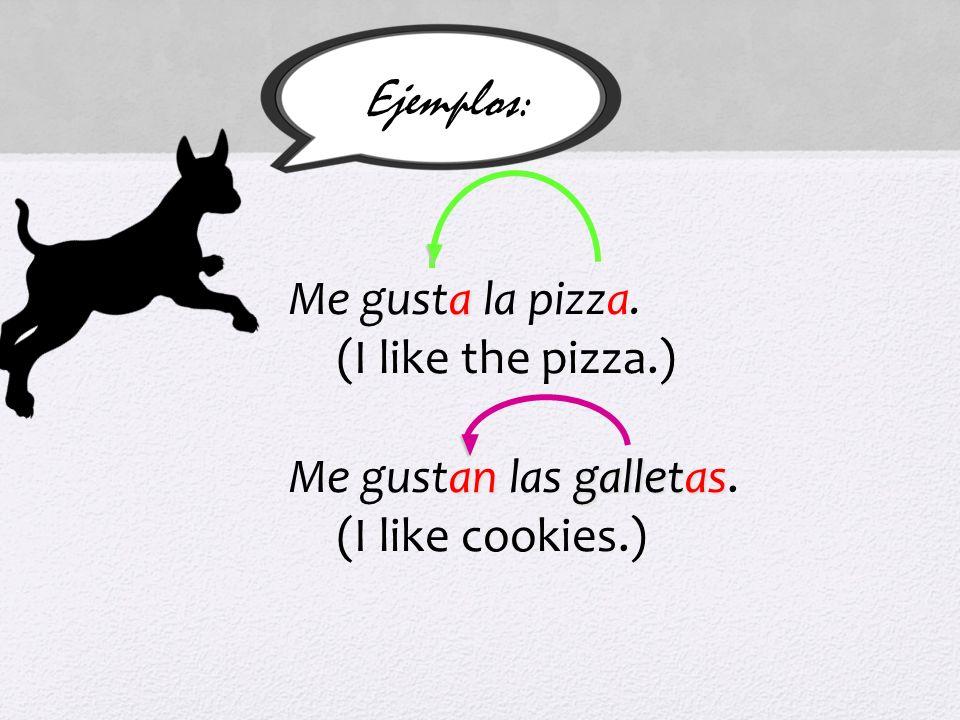 Ejemplos: a Me gusta la pizza. (I like the pizza.) angalletas Me gustan las galletas. (I like cookies.)