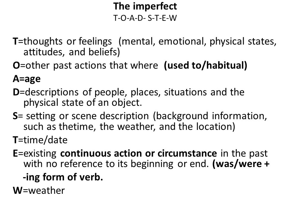The imperfect T-O-A-D- S-T-E-W T=thoughts or feelings (mental, emotional, physical states, attitudes, and beliefs) O=other past actions that where (us