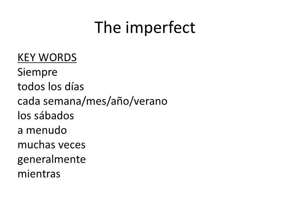 The imperfect KEY WORDS Siempre todos los días cada semana/mes/año/verano los sábados a menudo muchas veces generalmente mientras