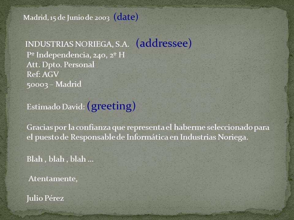 Madrid, 15 de Junio de 2003 (date) INDUSTRIAS NORIEGA, S.A. (addressee) Pº Independencia, 240, 2º H Att. Dpto. Personal Ref: AGV 50003 – Madrid Estima
