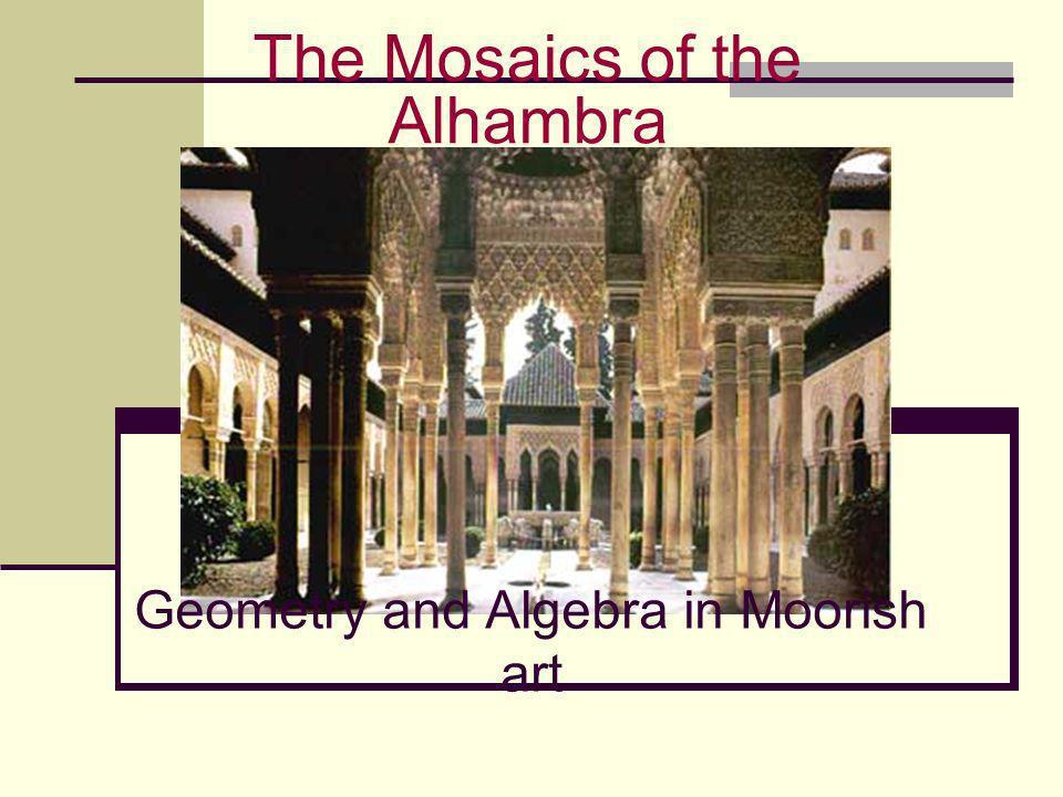 Geometry and Algebra in Moorish art The Mosaics of the Alhambra