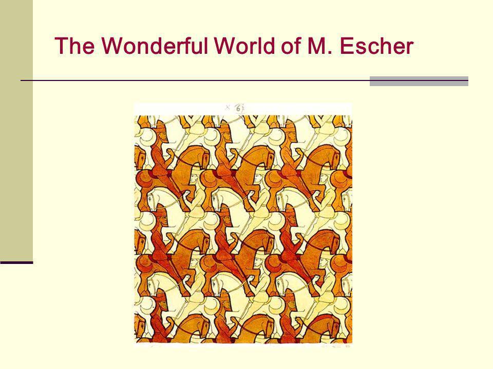 The Wonderful World of M. Escher