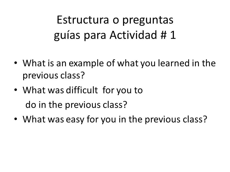 Activity # 1: Recall previous learning Purpose: To describe what was learned in the previous class.