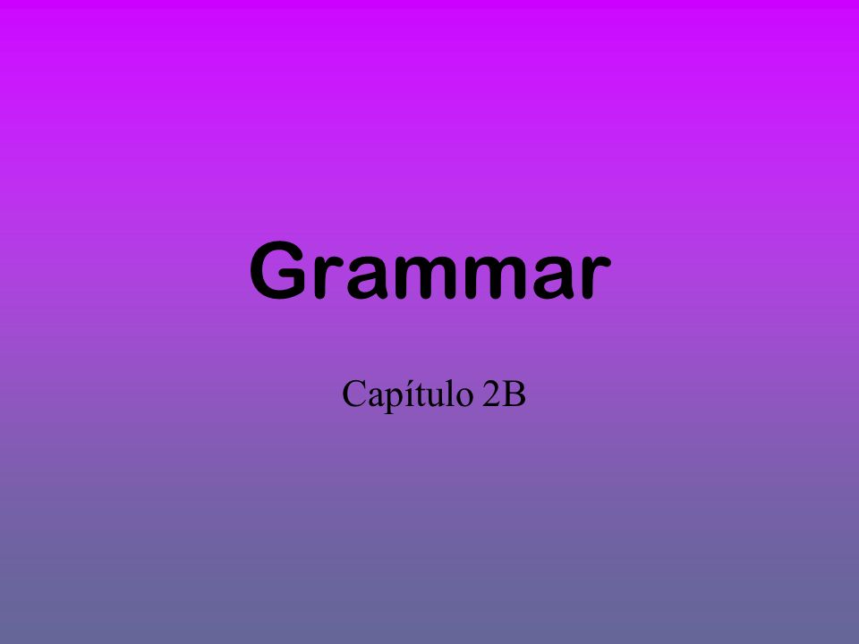 Grammar Capítulo 2B