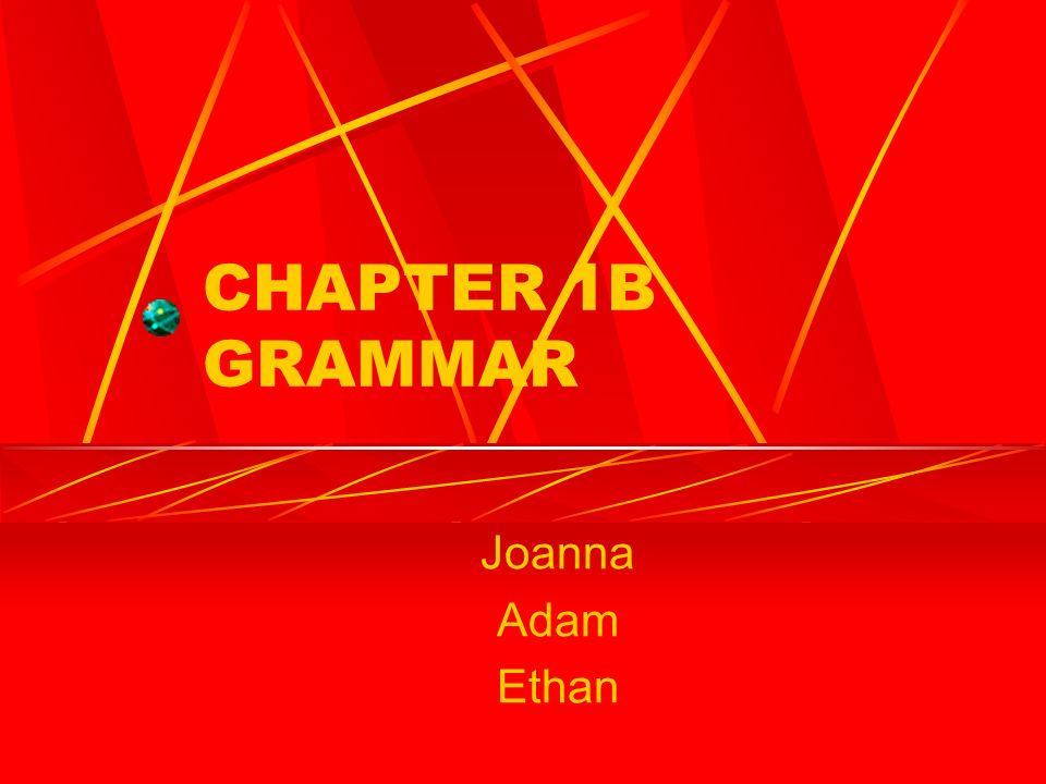 CHAPTER 1B GRAMMAR Joanna Adam Ethan