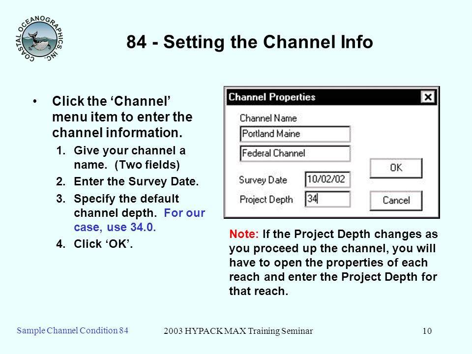2003 HYPACK MAX Training Seminar10 Sample Channel Condition Setting the Channel Info Click the Channel menu item to enter the channel information.