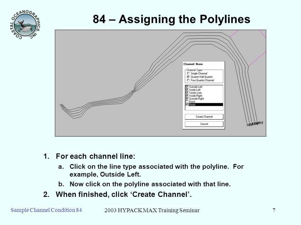 2003 HYPACK MAX Training Seminar7 Sample Channel Condition – Assigning the Polylines 1.For each channel line: a.Click on the line type associated with the polyline.