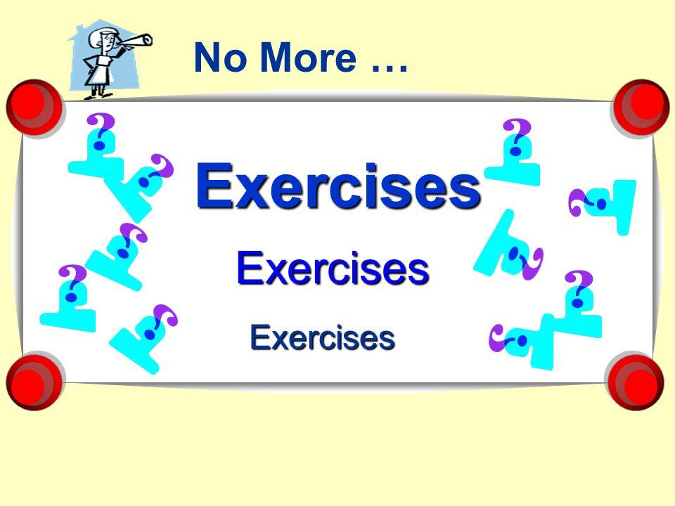 Exercises Exercises No More … Exercises