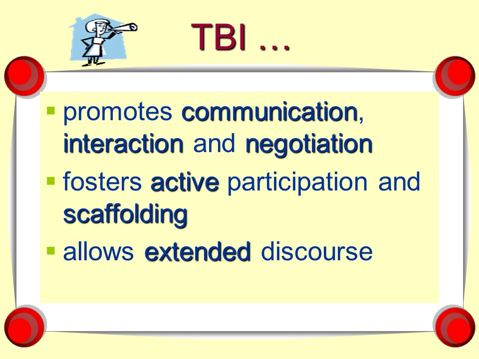 TBI … communication interactionnegotiation promotes communication, interaction and negotiation active scaffolding fosters active participation and sca