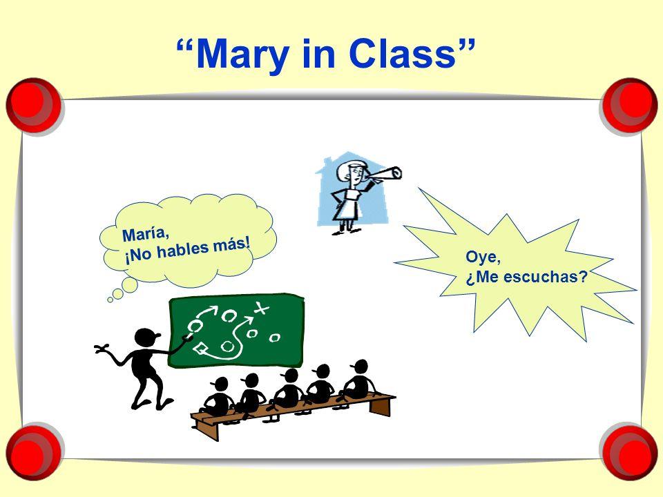 Mary in Class María, ¡No hables más! Oye, ¿Me escuchas?