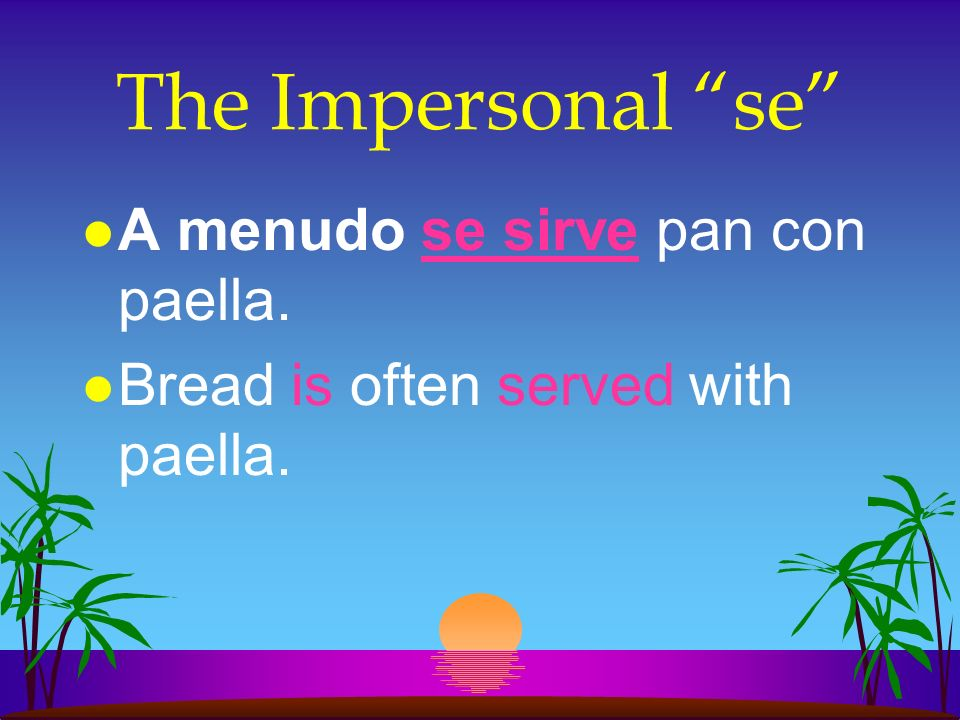 The Impersonal se l Se habla español. l Spanish is spoken here.
