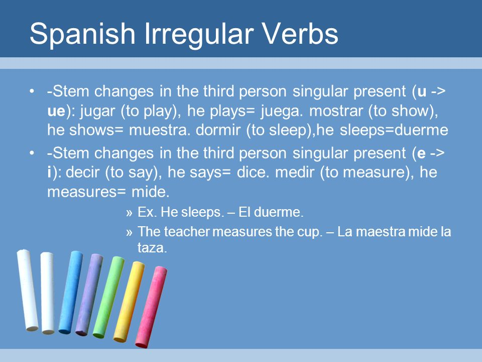 Spanish Irregular Verbs -Stem changes in the third person singular present (u -> ue): jugar (to play), he plays= juega.