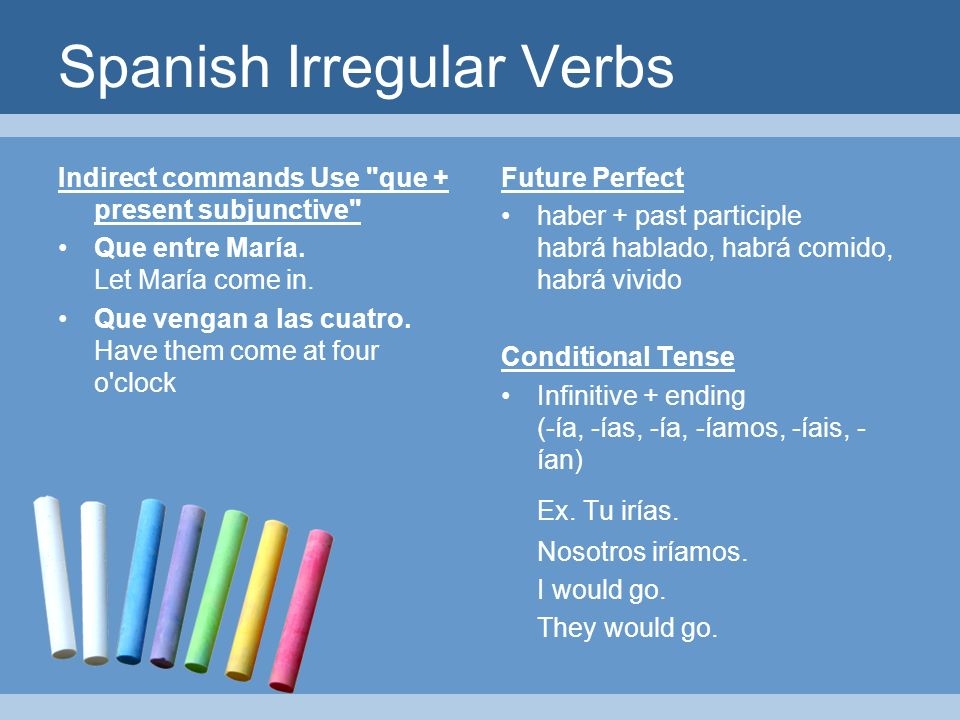 Spanish Irregular Verbs Indirect commands Use que + present subjunctive Que entre María.