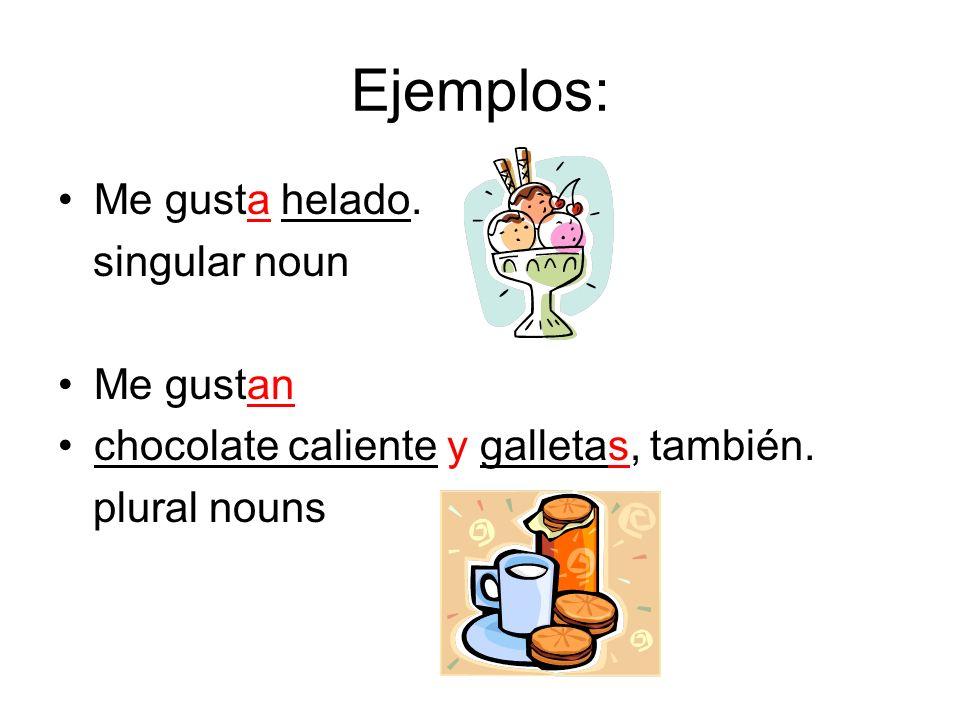 Ejemplos: Me gusta helado. singular noun Me gustan chocolate caliente y galletas, también. plural nouns